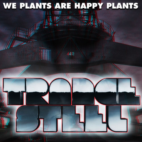 We Plants Are Happy Plants - Trance Steel