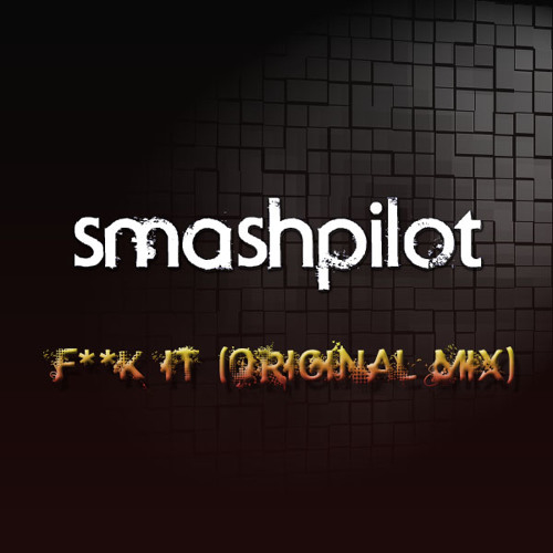 SmashPilot - F**K IT (Original Mix) *FREE DOWNLOAD*