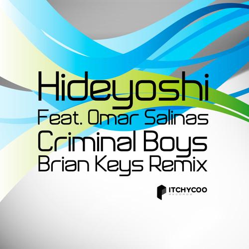 HIDEYOSHI Feat. OMAR SALINAS - Criminal Boys - BRIAN KEYS Remix