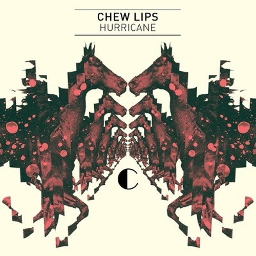 Chew Lips - Hurricane (Big C dub)
