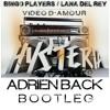 Bingo Players Vs Lana Del Rey - Video d'amour (Adrien Back Bootleg)