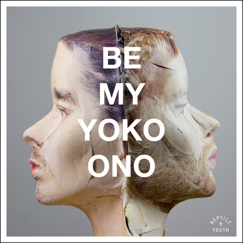 Reptile Youth - Be My Yoko Ono