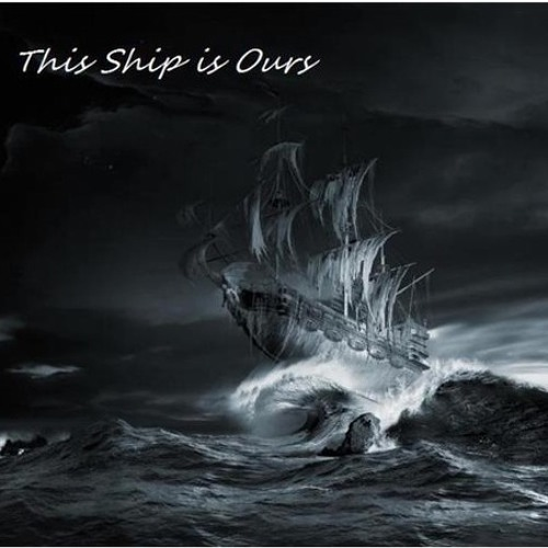 This Ship is Ours - The End
