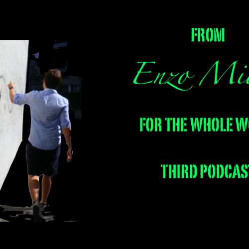 From Enzo Miori  for the world - Third Podcast