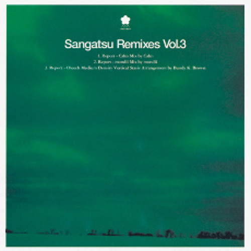 Sangatsu Remixies vol.03 - Report remixed by Bundy K.Brown