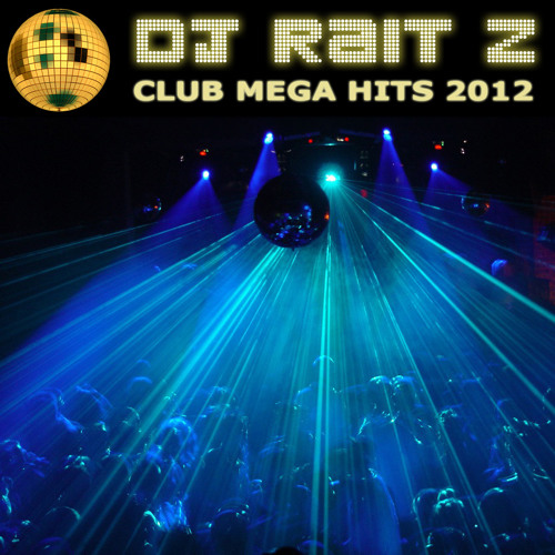 Club Mega Hits 2012 (mixed by DJ Rait Z)