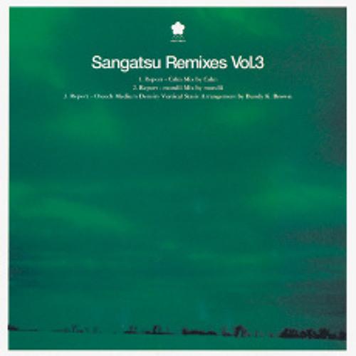 Sangatsu Remixies vol.03 - Report remixed by Calm