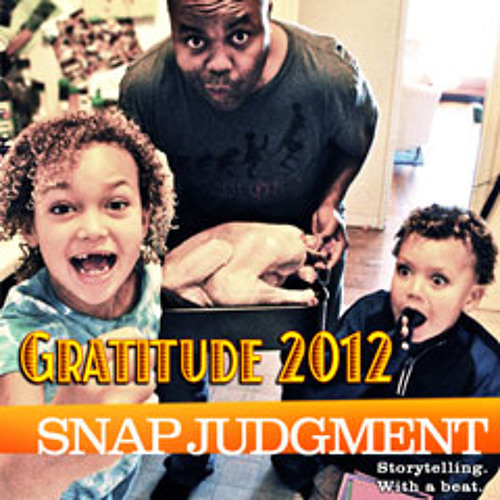 Listen to the entire Snap Judgment 2012 Gratitude Special