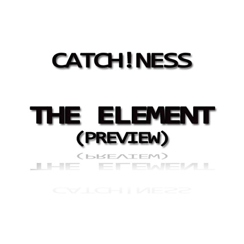Catch!ness - The Element (PREVIEW)