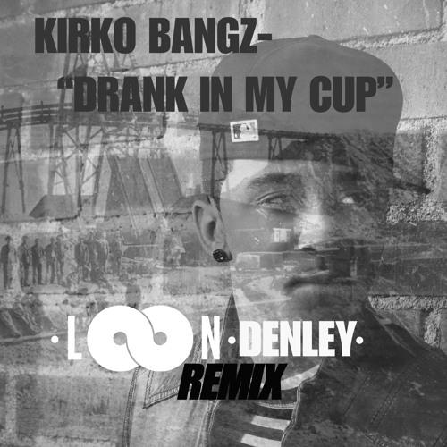 Kirko Bangz - Drank in My Cup (Loon x Denley Remix)