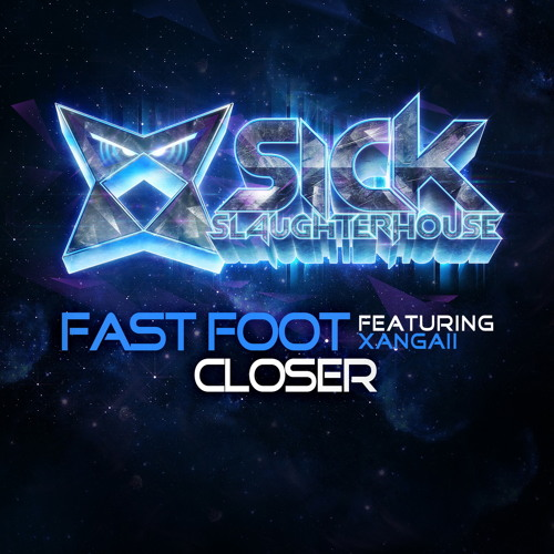 Fast Foot feat. Xangaii - Closer (Original Mix) (SICK SLAUGHTERHOUSE) PREVIEW