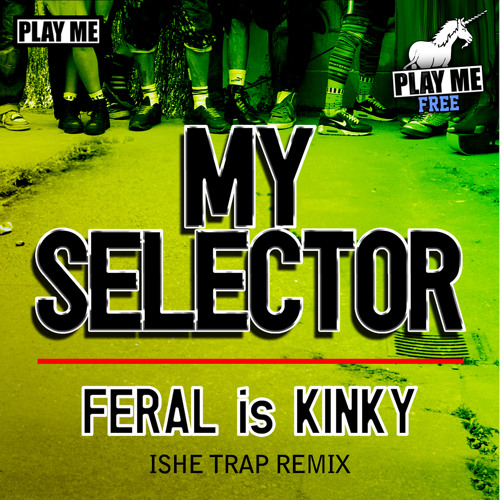 FERAL is KINKY- My Selector (Ishe Trap Remix)