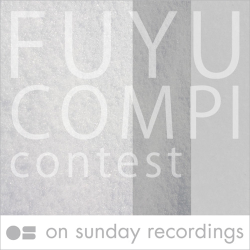 on sunday recordings presents [FUYU COMPI] contest