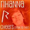 Rihanna   Cheers (Remix)