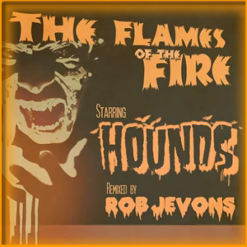 Hounds - Fan The Flames Of The Fire (Rob Jevons Remix)