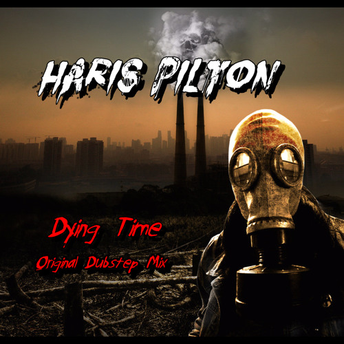 HarisPilton - Dying Time (FREE DL)