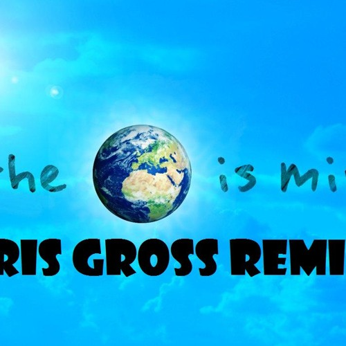The World Is Mine (Chris Gross Remix) FREE DOWNLOAD