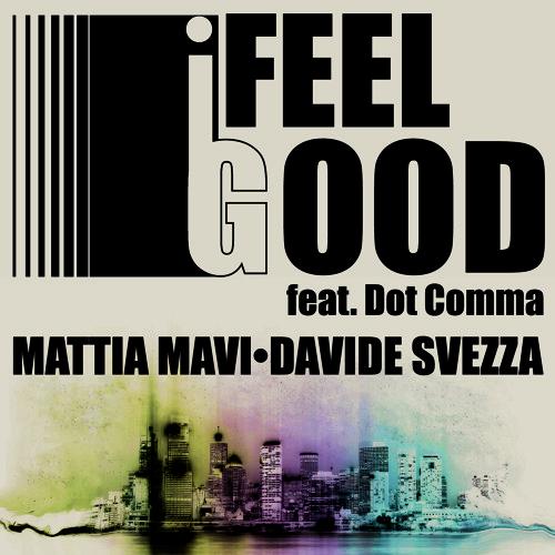 Mattia Mavi & Davide Svezza ft. Dot Comma - I Feel Good (Club Edit Teaser)