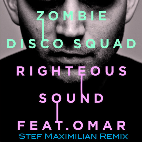 Zombie Disco Squad - Righteous feat. Omar (Stef Maximilian Remix) - FREE DOWNLOAD