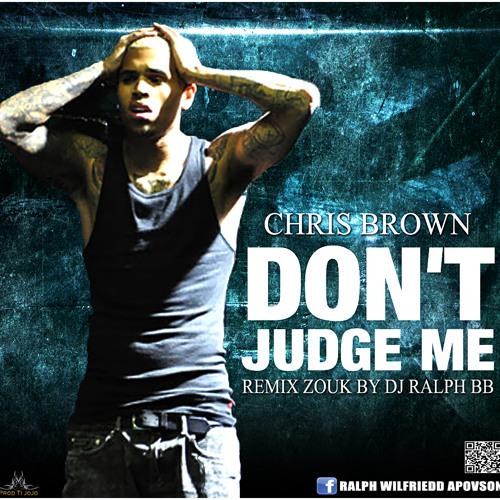 Chris Brown - Don't Judge me 2012( Zouk Version By Dj Ralph Bb)
