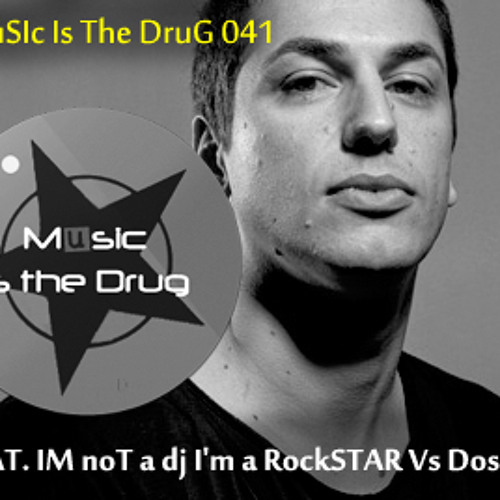 Corey Biggs Vs. Dosem (Saura)-Music is the Drug 041 - IM Not A dj I'M a ROCKstaR