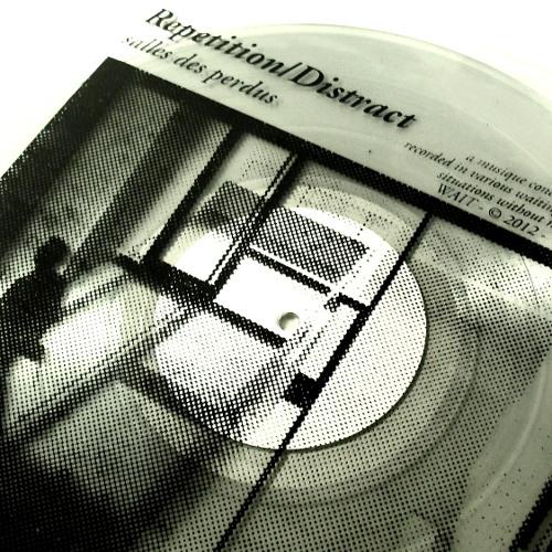 Repetition/Distract - salles des perdus (Excerpt 3) [WAIT]