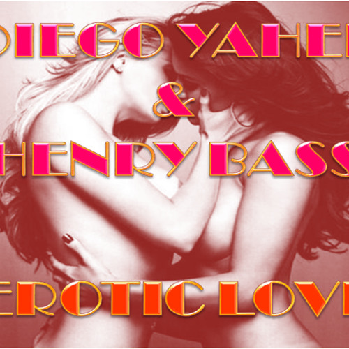 DIEGO YAHEL- & HENRY BASS- EROTIC LOVE (ORIGINAL MIX)2MILL13
