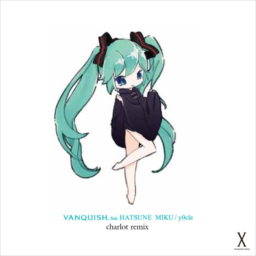 y0c1e - VANQUISH feat. 初音ミク (charlot remix) | Download in Description