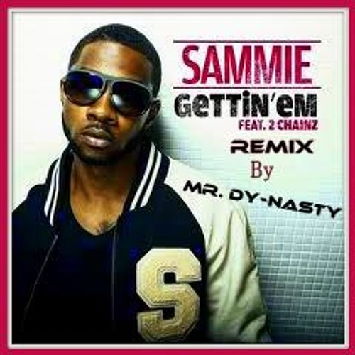 Sammie feat. 2 Chainz - Getting Em remix by Mr. Dy-nasty for Versatile Style Productions