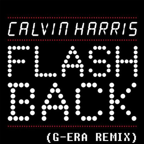 Calvin Harris - Flashback (G-ERA Remix)
