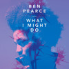 Ben Pearce - What I Might Do (Club Edit) - Download
