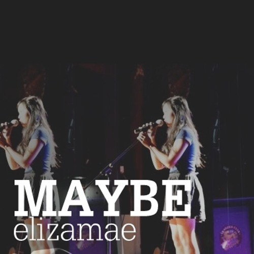 elizamae: Maybe (Raw Snippet)