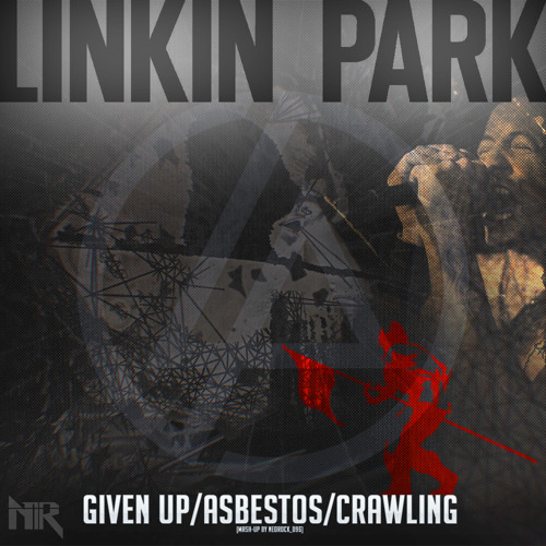 Linkin Park - Given Up/Asbestos/Crawling (mash-up by NeoRock_096)
