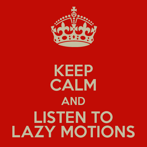 Keep Calm And Listen To Lazy Motions