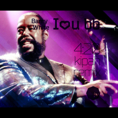 Barry White - I♥u bb (420 Kipah remix)