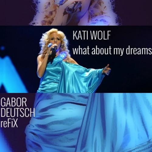 Kati Wolf : What About My Dreams (Gabor Deutsch reFiX)