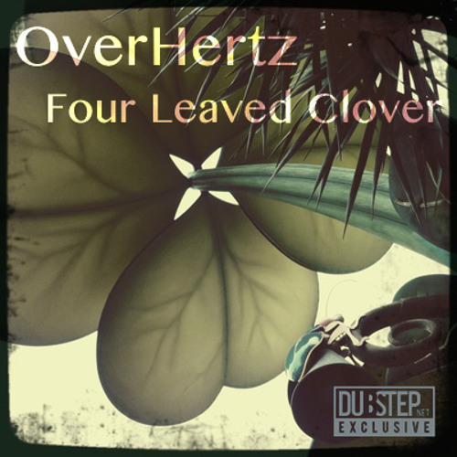 Four Leaved Clover by OverHertz - Dubstep.NET Exclusive