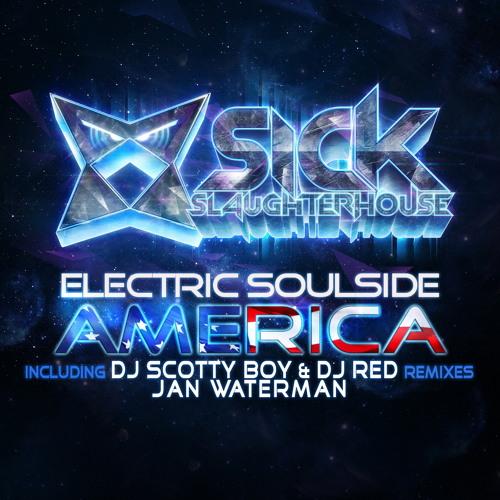 Electric Soulside - America (DJ Scotty Boy & DJ Red Remix) (SICK SLAUGHTERHOUSE) PREVIEW