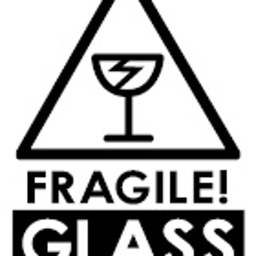 Fragile Glass