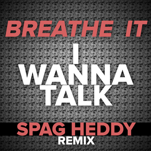Breathe It - I Wanna Talk (Spag Heddy remix)