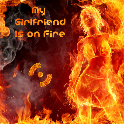My Girlfriend is on Fire