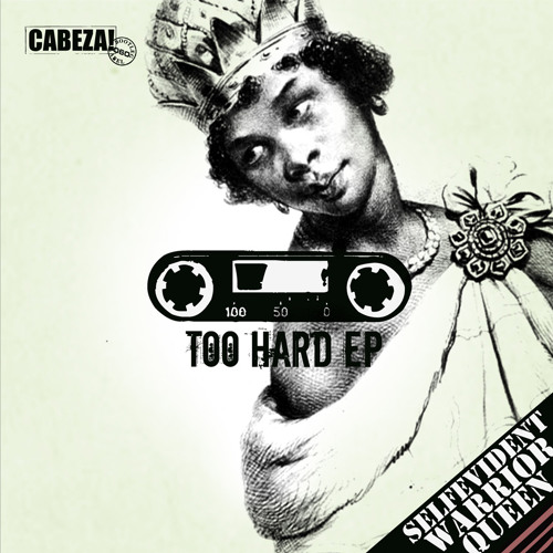 Cabeza! 060 - Too Hard EP - Warrior Queen + Self Evident -2012
