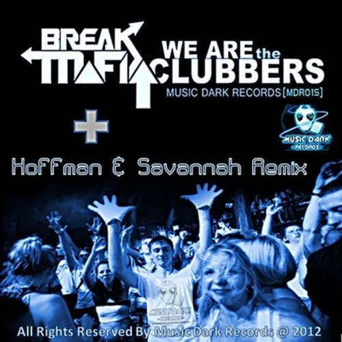 Break Mafia - We Are The Clubbers (Hoffman & SaVannaH Remix) OUT NOW!!