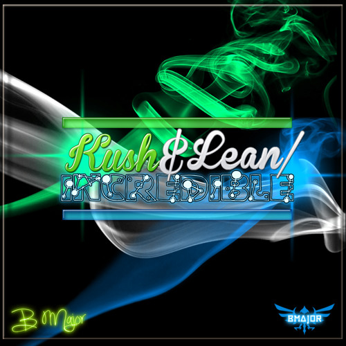 B Major - Kush & Lean/Incredible CLIP - MEDIAFIRE 2 TRACK DL