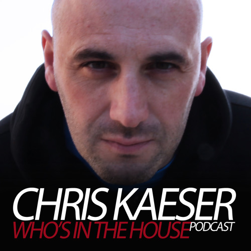 Chris Kaeser - Who's in the house (Mix 47)