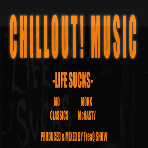 Life Sucks Feat. ITTT (Mo Classics & Monk McNasty) - Produced By FreaQ Show