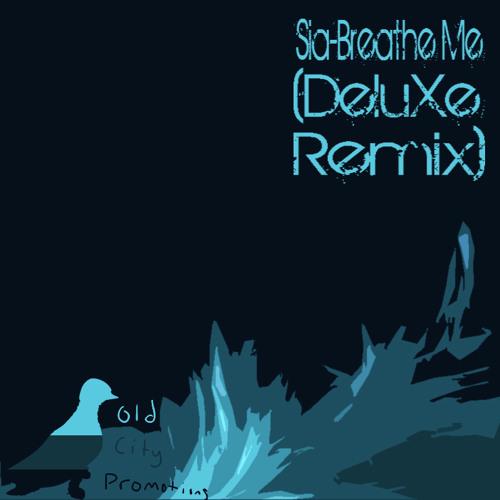 Sia-Breathe Me (DeluXe Remix)