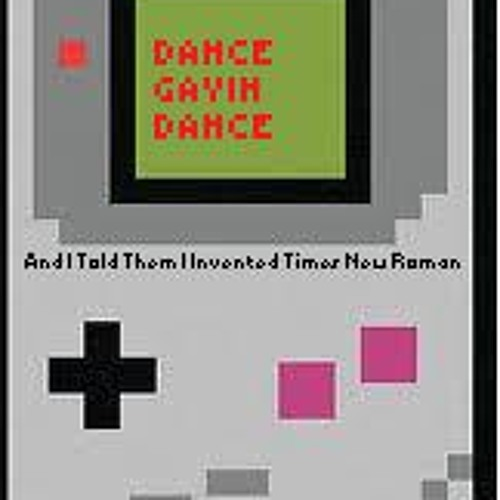 8-Bit Dope Shit (And I Told Them I Invented Times New Roman by Dance Gavin Dance))