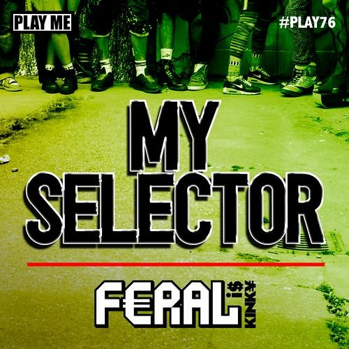 "Feral Is Kinky - ""My Selector"" Dank (USA) Remix  * OUT NOW ON BEATPORT"