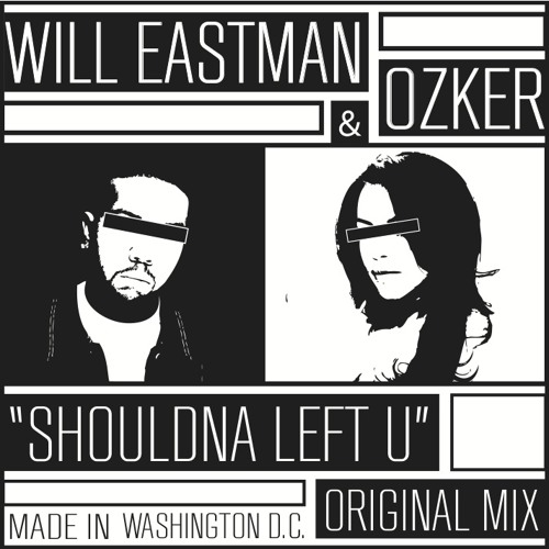 Will Eastman & Ozker - Shouldna Left U FREE DOWNLOAD